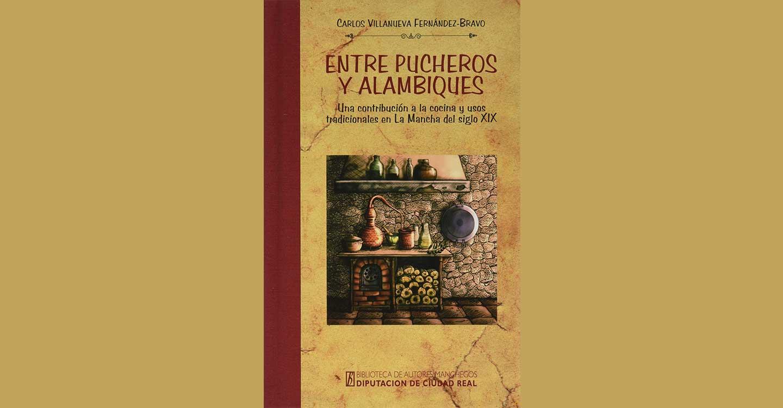 """Entre pucheros y alambiques"" pone en valor la cocina manchega del siglo XIX"