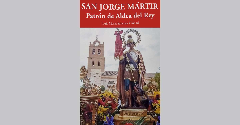 Aldea del Rey deja constancia escrita de sus tradiciones y fervor por san Jorge en el nuevo libro de Luis María Sánchez