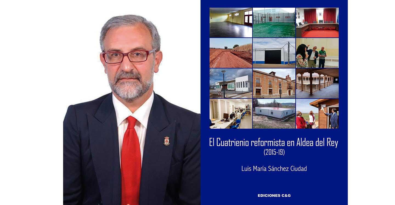 El viernes, día 18 de junio, Luis María Sánchez Ciudad, exalcalde de Aldea del Rey, presentará su libro en el restaurante Villa Isabelica