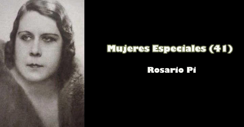 """Mujeres especiales (41) : """"Rosario Pi"""""""