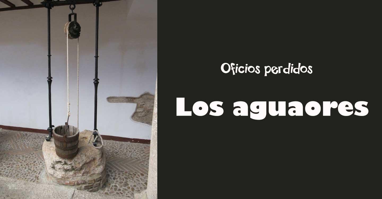 """Oficios perdidos : 'Los """"aguaores""""'"""