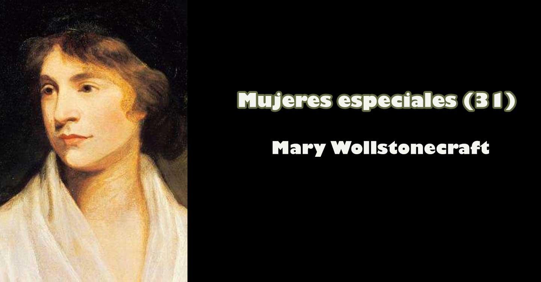 "Mujeres especiales (31): ""Mary Wollstonecraft"""