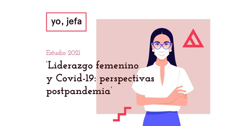 El estudio de Liderazgo femenino y Covid-19 : perspectivas postpandemia confirma que 6 de cada 10 jefas prevén que el teletrabajo seguirá ocupando entre un 25% y un 50% de la jornada laboral cuando termine la pandemia