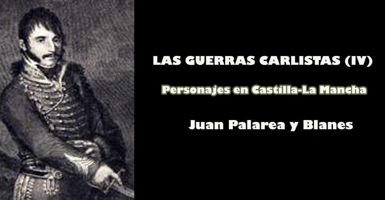 Las Guerras Carlistas (IV) : Personajes en Castilla-La Mancha (Juan Palarea y Blanes)