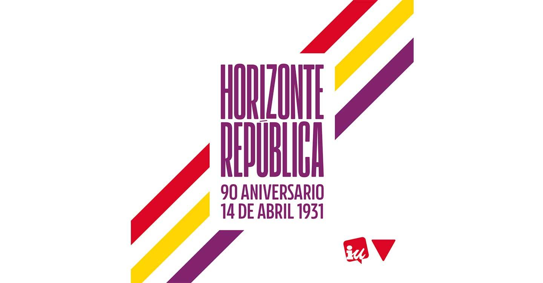 """""""Construyamos, juntos y juntas, Horizonte República"""" - Manifiesto de Izquierda Unida por el 14 de abril de 2021, 90 Aniversario de la República"""