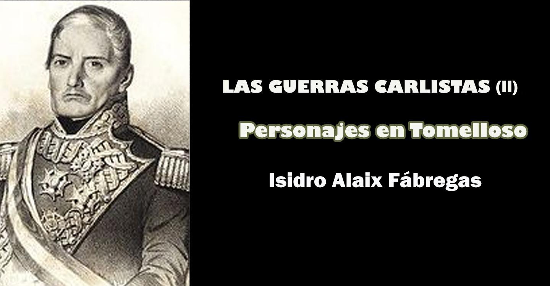 Las Guerras Carlistas (II) : Personajes en Tomelloso (Isidro Alaix Fábregas)