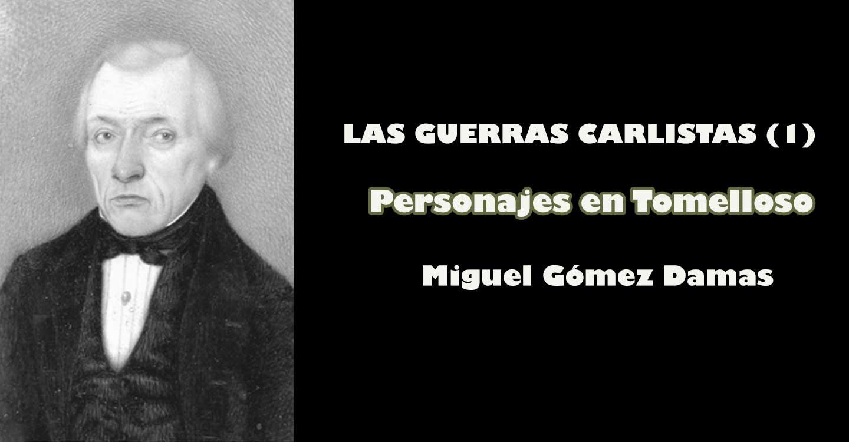 Las Guerras Carlistas (1) : Personajes en Tomelloso (Miguel Gómez Damas)
