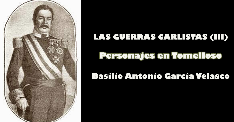 Las Guerras Carlistas (III) : Personajes en Tomelloso (Basilio Antonio García Velasco)