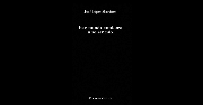 """José López Martínez y su último libro """"Este mundo comienza a no ser mío"""""""