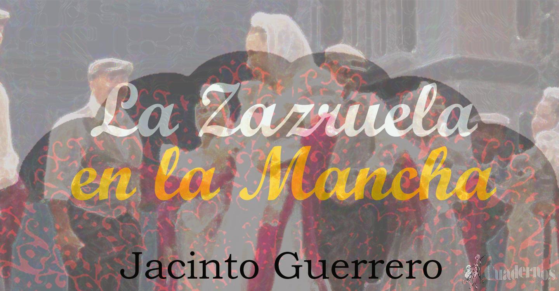 La Zarzuela en Castilla-La Mancha: Jacinto Guerrero