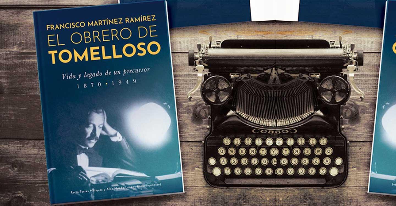 """Ya puede adquirirse el libro Francisco Martínez Ramírez """"El Obrero de Tomelloso"""": Vida y legado de un precursor (1870/1949)"""