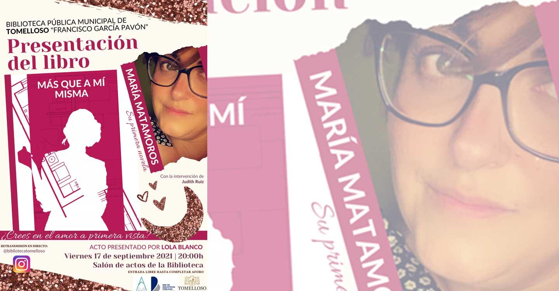"""María Matamoros, joven escritora de Tomelloso, presenta su libro """"Más que a mí misma"""" en la Biblioteca de Tomelloso el viernes 17 de septiembre a las 20:00 horas."""