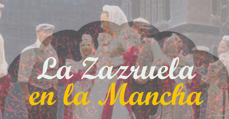 La Zarzuela en Castilla-La Mancha